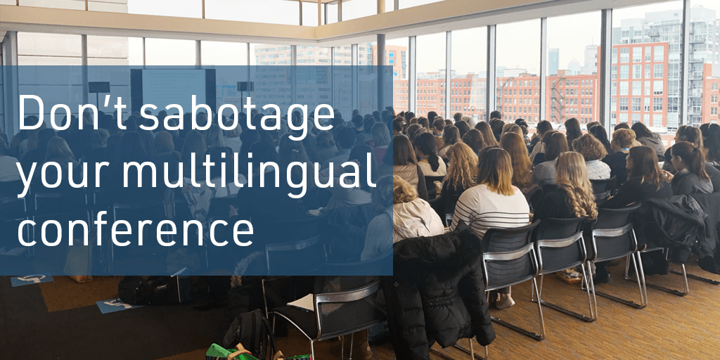 dont sabotage your multilingual conference